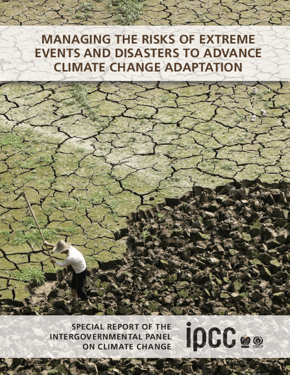 Managing the Risks of Extreme Events and Disasters to Advance Climate Change Adaptation: Special Report of the Intergovernmental Panel on Climate Change
