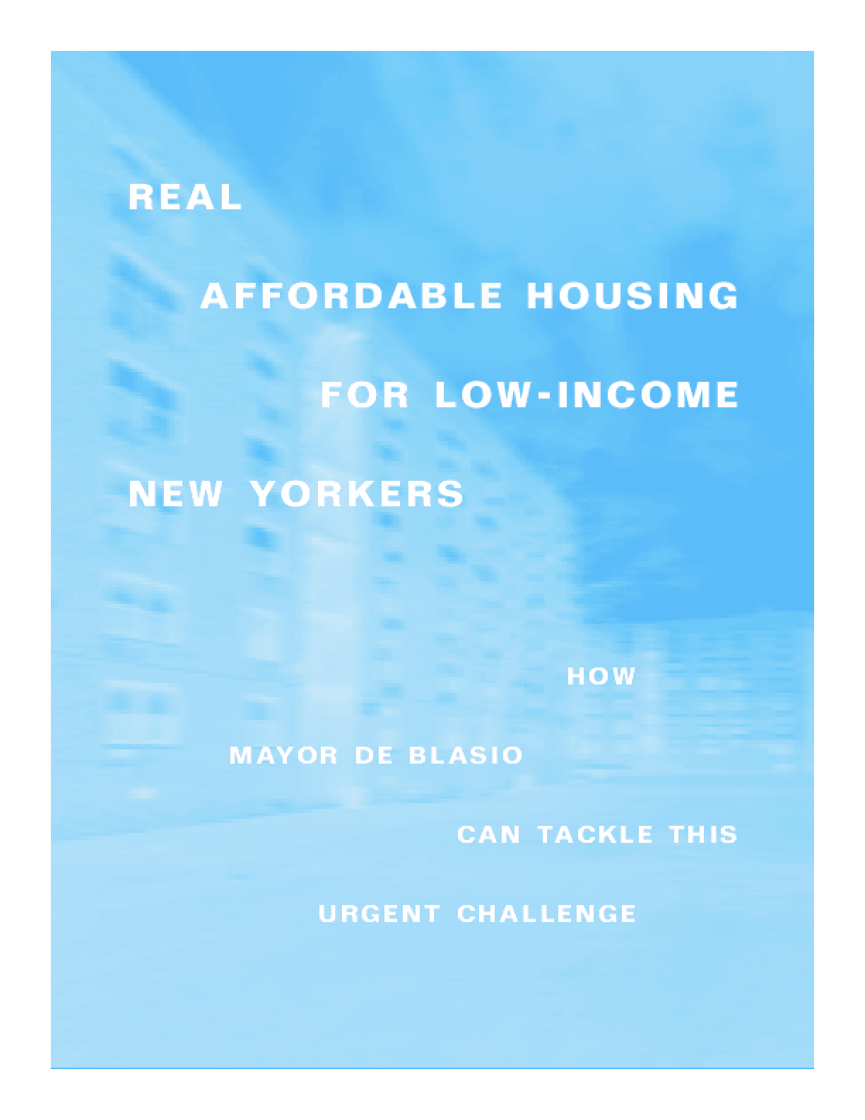 Real Affordable Housing for New Yorkers: How Mayor de Blasio Can Tackle this Urgent Challenge