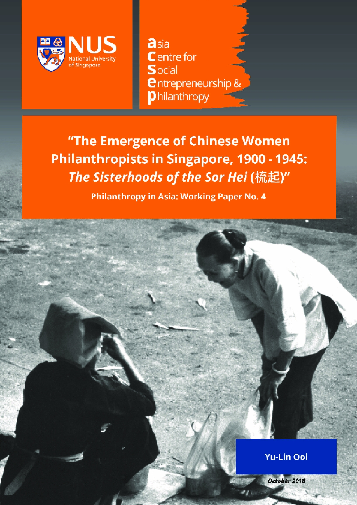 """Philanthropy in Asia: Working Paper No.4  The Emergence of Chinese Women Philanthropists in Singapore, 1900-1945: The Sisterhoods of the """"Sor Hei"""""""