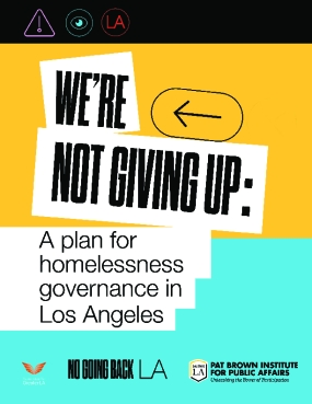 We're Not Giving Up: A Plan for Homelessness Governance in Los Angeles